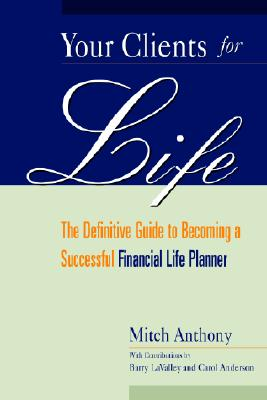 Image for Your Clients for Life: The Definitive Guide to Becoming a Successful Financial Planner