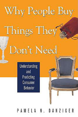 Image for Why People Buy Things They Don't Need: Understanding and Predicting Consumer Behavior