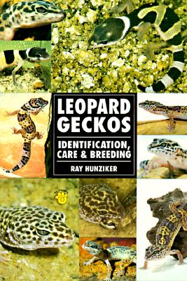 The Guide to Owning a Leopard Gecko/ Leopard Geckos: Identification, Care, & Breeding, Ray Hunziker