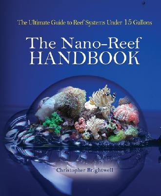 Image for NANO-REEF HANDBOOK THE ULTIMATE GUIDE TO REEF SYSTEMS UNDER 15 GALLONS