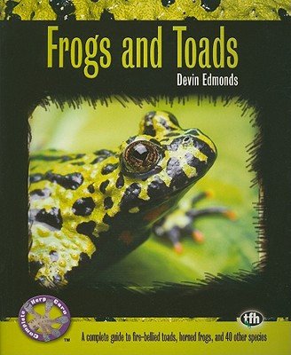 Frogs and Toads (Complete Herp Care), Devin Edmonds