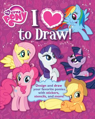 Image for My Little Pony: I Love to Draw!: How to create, collect, and share your favorite little pony! (Learn Drawing)
