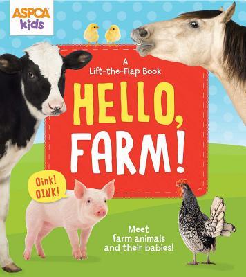 Image for ASPCA kids: Hello, Farm!: A Lift-the-Flap Book