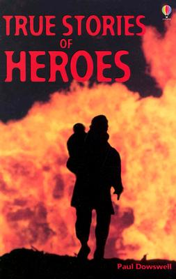True Stories of Heroes, PAUL DOWSWELL