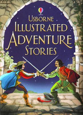 Illustrated Adventure Stories (Usborne Illustrated Stories)