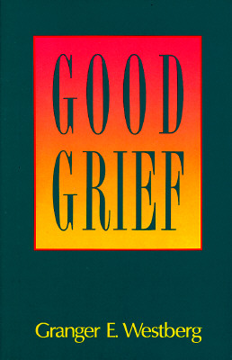Good Grief: A Constructive Approach to the Problem of Loss, Westberg, Granger E.