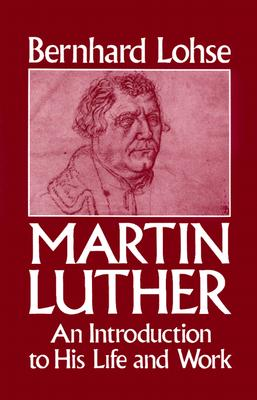 Martin Luther An Introduction to His Life and Work, Lohse, Bernhard