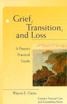 Image for Grief, Transition, and Loss: A Pastor's Practical Guide (Creative Pastoral Care & Counseling) FIRST EDITION
