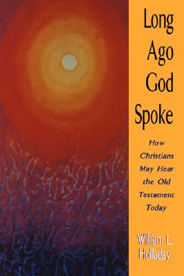 Long Ago God Spoke: How Christians May Hear the Old Testament Today, WILLIAM L. HOLLADAY