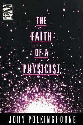 The Faith of a Physicist (Theology & the Sciences Series), John C. Polkinghorne