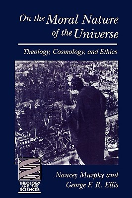 On the Moral Nature of the Universe: Theology, Cosmology & Ethics, Murphy, Nancey C.;Ellis, George;Ellis,