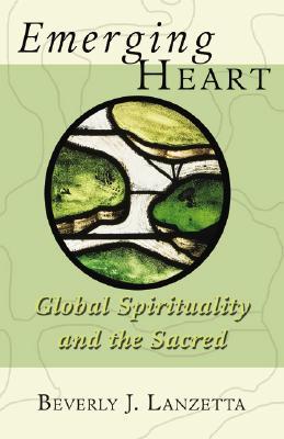 Image for Emerging Heart: Global Spirituality And the Sacred
