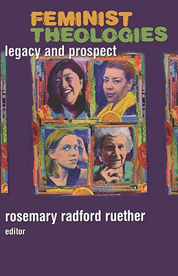 Feminist Theologies: Legacy and Prospect, Ruether, Rosemary Radford