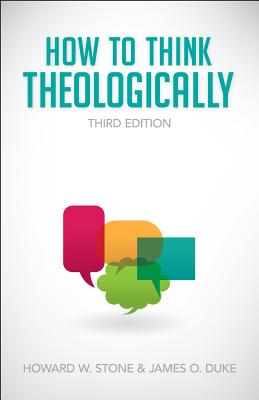 How to Think Theologically (Third Edition), Stone, Howard W.; Duke, James O.