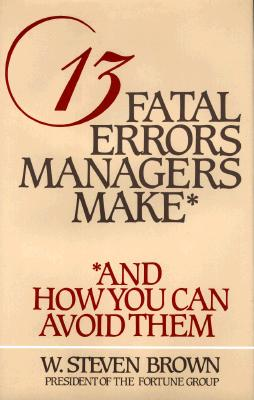 Image for 13 Fatal Errors Managers Make: And How You Can Avoid Them