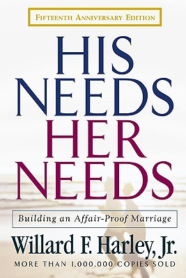 His Needs Her Needs: Building an Affair-Proof Marriage, Willard F Harley Jr
