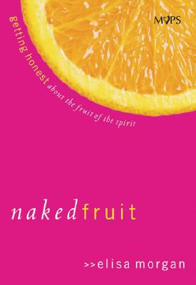 Image for Naked Fruit: Getting Honest about the Fruit of the Spirit