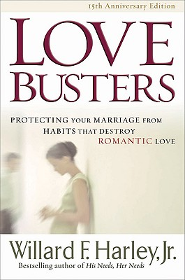 Love Busters: Protecting Your Marriage from Habits That Destroy Romantic Love, Willard F. Jr. Harley