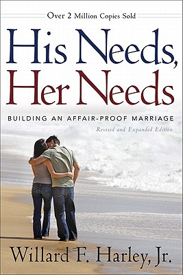 His Needs, Her Needs: Building an Affair-Proof Marriage, Willard F. Jr. Harley