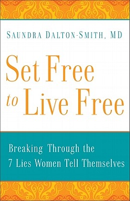 Image for ***Set Free to Live Free: Breaking Through the 7 Lies Women Tell Themselves