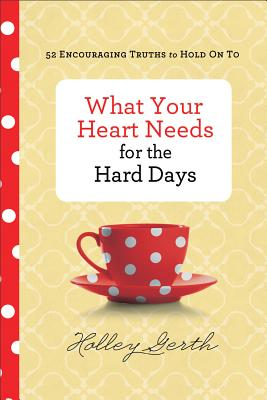 Image for What Your Heart Needs Hard Days