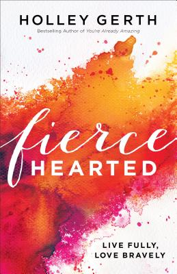 "Image for ""Fiercehearted: Live Fully, Love Bravely"""