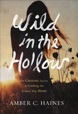Image for Wild in the Hollow: On Chasing Desire and Finding the Broken Way Home