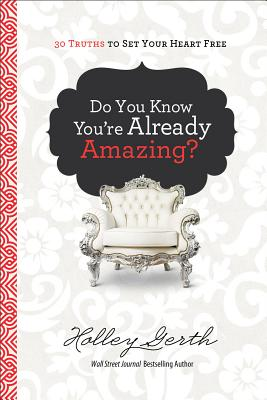 Image for Do You Know Youre Already Amazing? 30 Truths to Set Your Heart Free