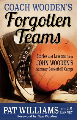 Image for Coach Wooden's Forgotten Teams: Stories and Lessons from John Wooden's Summer Basketball Camps