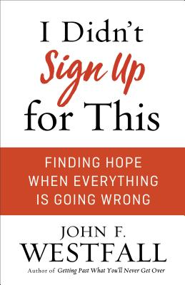 Image for I Didn't Sign Up for This: Finding Hope When Everything Is Going Wrong
