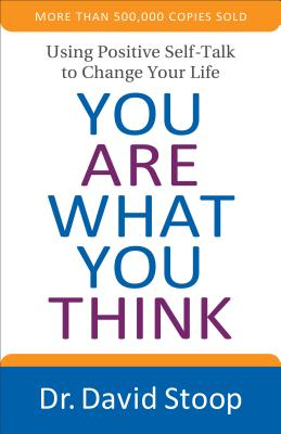 Image for You Are What You Think: Using Positive Self-Talk to Change Your Life