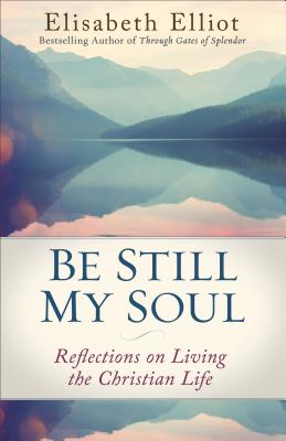 Image for Be Still My Soul: Reflections on Living the Christian Life