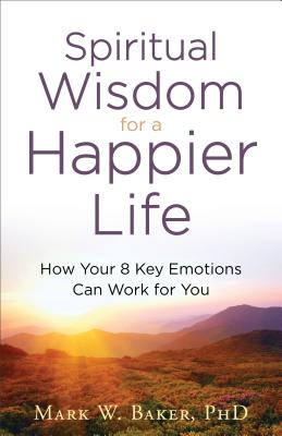 Image for Spiritual Wisdom for a Happier Life: How Your 8 Key Emotions Can Work for You