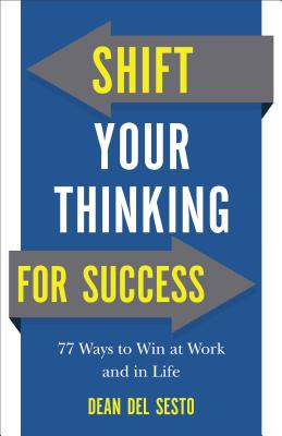 Image for Shift Your Thinking for Success: 77 Ways to Win at Work and in Life