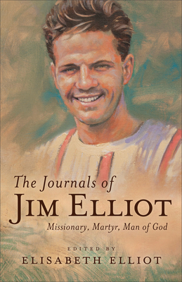 Image for The Journals of Jim Elliot: Missionary, Martyr, Man of God
