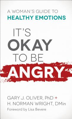 Image for It's Okay to Be Angry: A Woman's Guide to Healthy Emotions