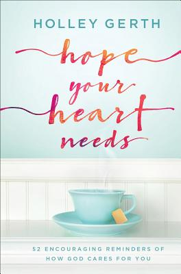 Image for Hope Your Heart Needs: 52 Encouraging Reminders of How God Cares for You