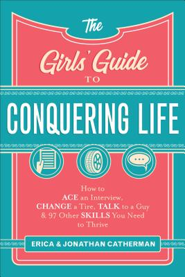 """Image for """"The Girls Guide to Conquering Life: How to Ace an Interview, Change a Tire, Impress a Guy, and 97 e"""""""