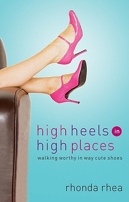 Image for High Heels in High Places: Walking Worthy in Way Cute Shoes