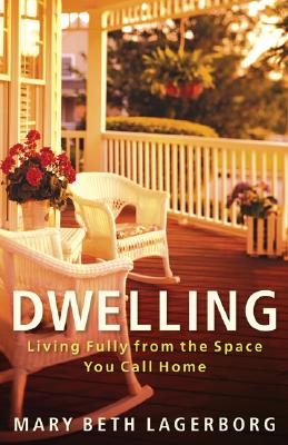 Image for Dwelling: Living Fully From The Space You Call Home