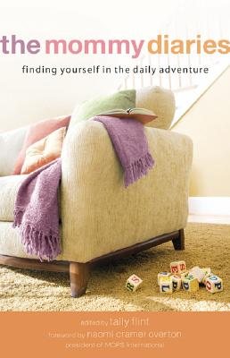 Mommy Diaries, The: Finding Yourself in the Daily Adventure