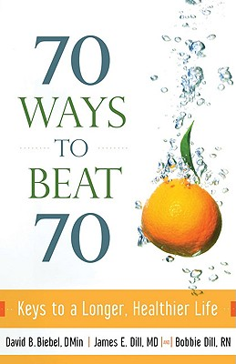 Image for 70 Ways to Beat 70: Keys to a Longer, Healthier Life