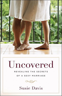 Image for Uncovered: Revealing the Secrets of a Sexy Marriage