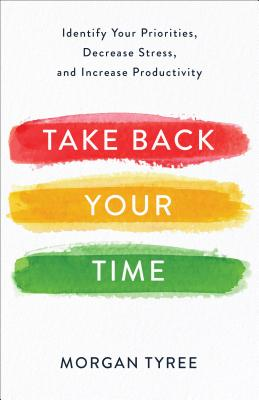 Image for Take Back Your Time: Identify Your Priorities, Decrease Stress, and Increase Productivity