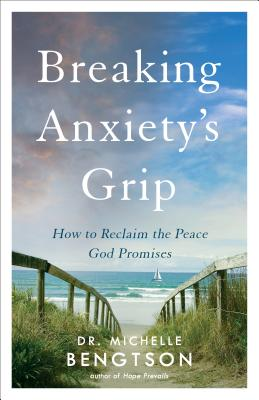 Image for Breaking Anxiety's Grip: How to Reclaim the Peace God Promises