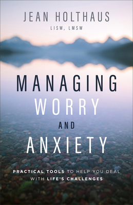 Image for Managing Worry and Anxiety: Practical Tools to Help You Deal with Life's Challenges