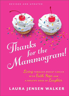 Image for Thanks for the Mammogram!: Living through Breast Cancer with Faith, Hope, and a Healthy Dose of Laughter