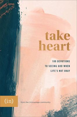 Image for Take Heart: 100 Devotions to Seeing God When Life's Not Okay
