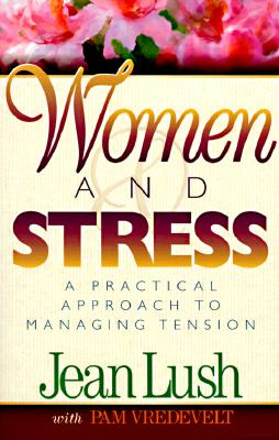 Image for Women and Stress : A Practical Approach to Managing Tension