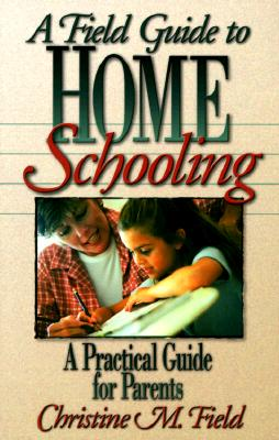 Image for A Field Guide to Home Schooling:  A Practical Guide for Parents